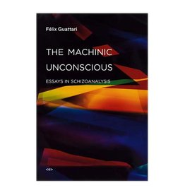 Semiotext(e) The Machinic Unconscious: Essays in Schizoanalysis By Felix Guattari