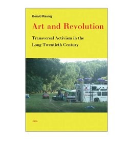 Semiotext(e) Art and Revolution: Transversal Activism in the Long Twentieth Century By Gerald Raunig