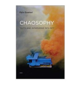Semiotext(e) Chaosophy, new edition Texts and Interviews 1972 - 1977 By Felix Guattari