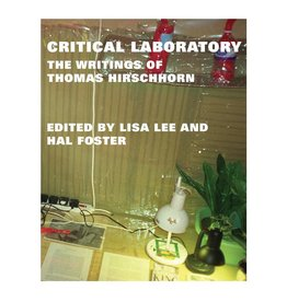 October Books Critical Laboratory: The Writings of Thomas Hirschhorn By Thomas Hirschhorn