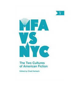 n+1 MFA vs NYC: The Two Cultures of American Fiction edited by Chad Harbach