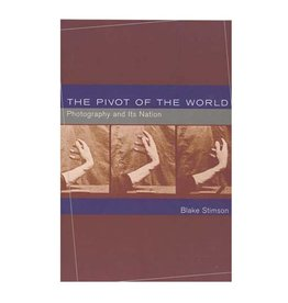 MIT Press The Pivot of the World: Photography and Its Nation By Blake Stimson