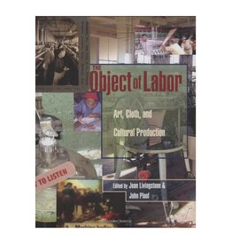 MIT Press The Object of Labor Art, Cloth, and Cultural Production Edited by Joan Livingstone and John Ploof