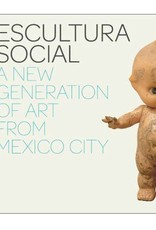 Yale Escultura Social: A New Generation of Art from Mexico City by Julie Rodrigues Widholm