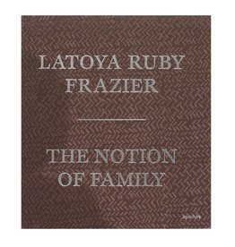 Aperture LaToya Ruby Frazier: The Notion of Family