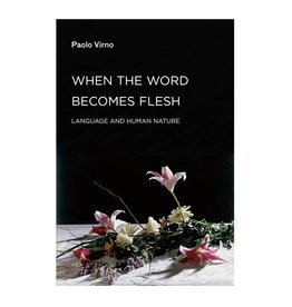 Semiotext(e) When the Word Becomes Flesh: Language and Human Nature by Paolo VIrno