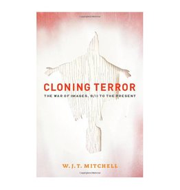 University of Chicago Press Cloning Terror: The War of Images, 9/11 to the Present by W. J. T. Mitchell