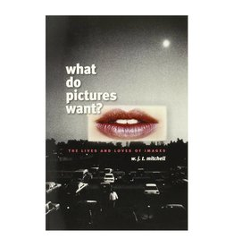 University of Chicago Press What Do Pictures Want?: The Lives and Loves of Images by W. J. T. Mitchell