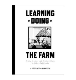 Soberscove Press Learning by Doing at The Farm: Craft, Science, and Counterculture in Modern California by Robert J. Kett and Anna Kryczka
