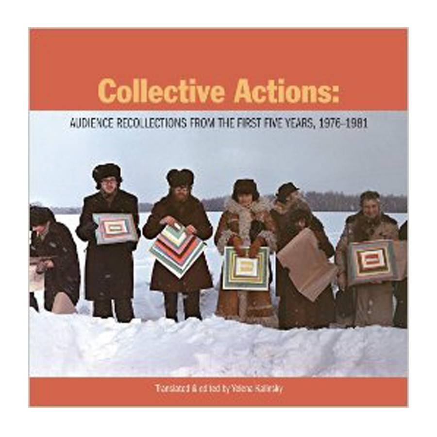 Soberscove Press Collective Actions: Audience Recollections from the First Five Years, 1976-1981, edited and translated by Yelena Kalinsky