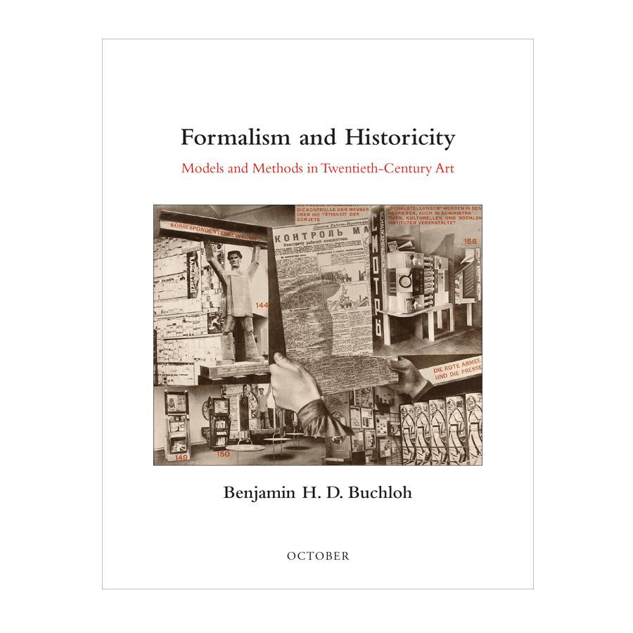 Formalism and Historicity: Models and Methods in Twentieth-Century Art By Benjamin H. D. Buchloh