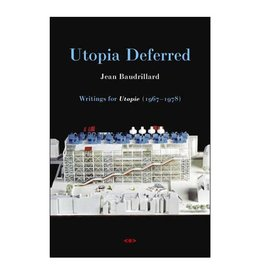 "Semiotext(e) Utopia Deferred: Writings from Utopie (1967-€""1978) by Jean Baudrillard"