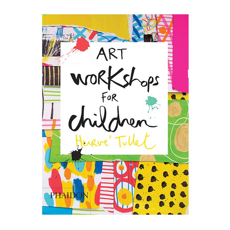 Phaidon Art Workshops for Children by Herve Tullet