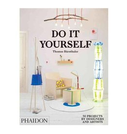 Phaidon Do It Yourself: 50 Projects by Designers and Artists, by Thomas Bärnthaler