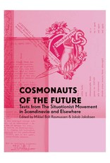 Autonomedia Cosmonauts of the Future: Texts from the Situationist Movement in Scandinavia and Elsewhere, by Mikkel Bolt Rasmussen (Author, Editor) & Jakob Jakobsen (Editor)