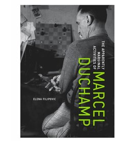 MIT Press The Apparently Marginal Activities of Marcel Duchamp by Elena Filipovic