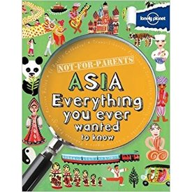 Lonely Planet Lonely Planet Not For Parents: Asia - Everything You Ever Wanted To Know