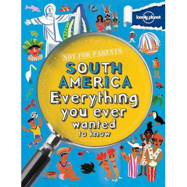 Lonely Planet Lonely Planet Not For Parents: South America - Everything you ever wanted to know