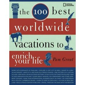 National Geographic The 100 Best Worldwide Vacations to Enrich Your Life - Pam Grout
