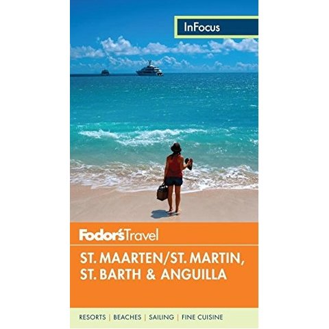Fodor's In Focus St. Maarten/St. Martin, St. Barth & Anguilla (Full-color Travel Guide) 4TH Edition