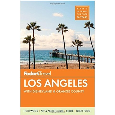 Fodor's Los Angeles: with Disneyland & Orange County (Full-color Travel Guide) 27th Edition