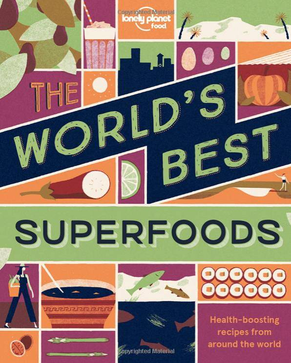 Lonely Planet Lonely Planet The World's Best Superfoods