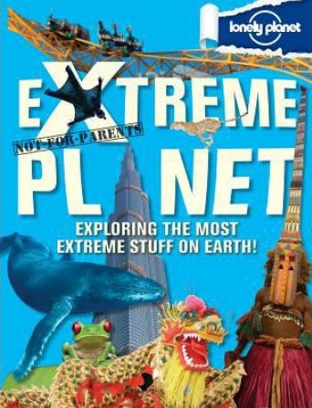 Lonely Planet Lonely Planet Not For Parents: Extreme Planet (North & Latin America Edition)