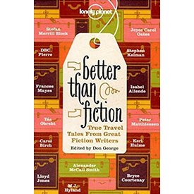 Lonely Planet Lonely Planet Better Than Fiction: True Travel Tales From Great Fiction Writers