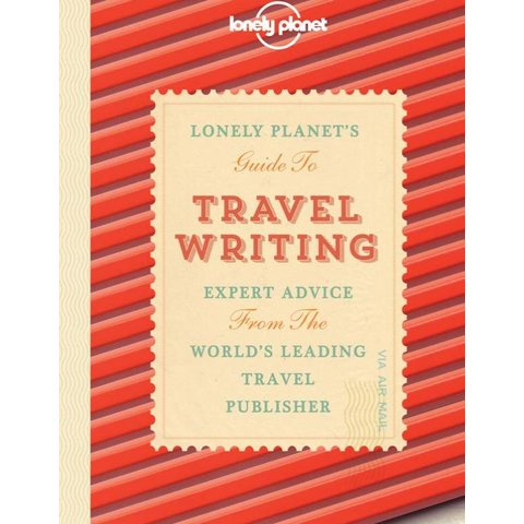 Lonely Planet Travel Writing 3rd Ed.