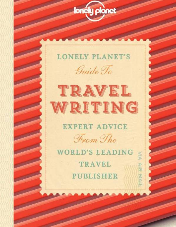 Lonely Planet Lonely Planet Travel Writing 3rd Ed.