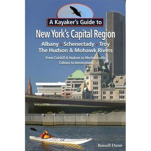 North Country Books, Inc. A Kayakers Guide to New Yorks Capital Region