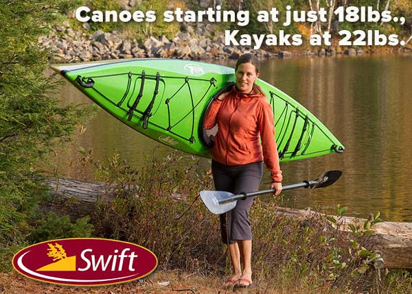 Canoes as light as 18 lbs, Kayaks as light as 22 lbs!