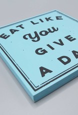 "Eat Like You Give a Damn 6"" Wood Screenprint"