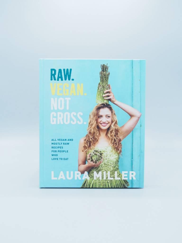 Raw. Vegan. Not Gross. by Laura Miller