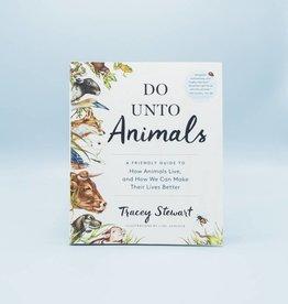 Do Unto Animals by Tracey Stewart