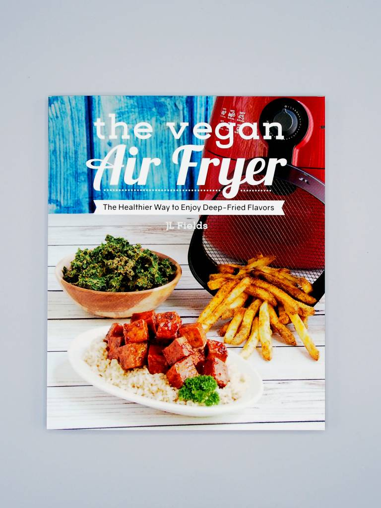 The Vegan Air Fryer by JL Fields