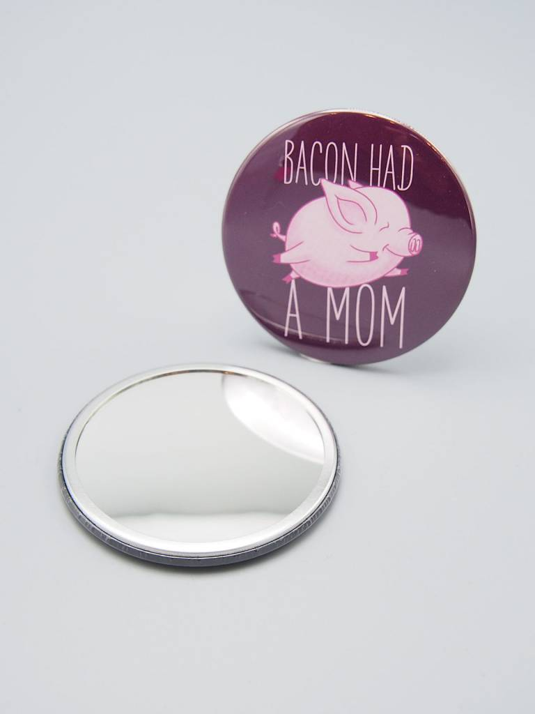 Bacon Had a Mom Pocket Mirror
