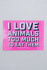 I Love Animals Too Much to Eat Them Pink Sticker