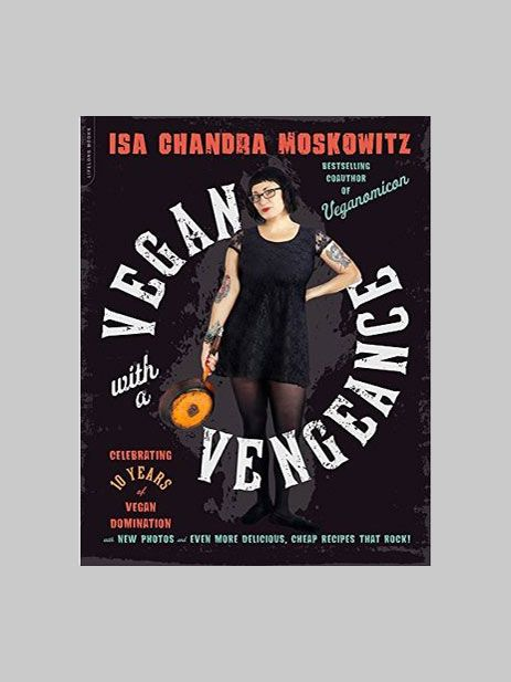 Vegan with a Vengeance 10th Anniversary Edition by Isa Chandra Moskowitz