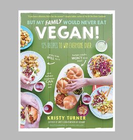 But My Family Would Never Eat Vegan! by Kristy Turner