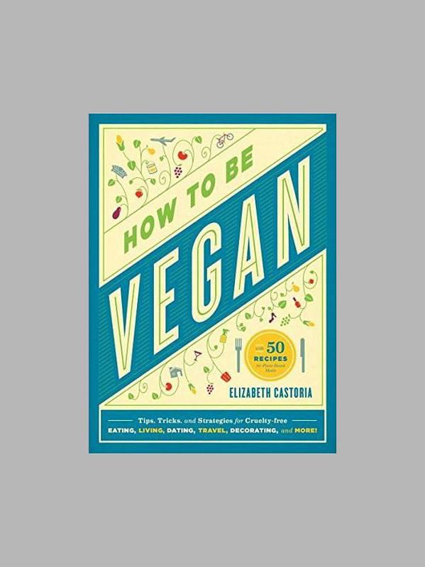 How To Be Vegan by Elizabeth Castoria
