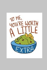 To Me You're Worth A Little Extra Guac Card