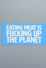 Eating Meat is Fucking Up The Planet Bumper Sticker
