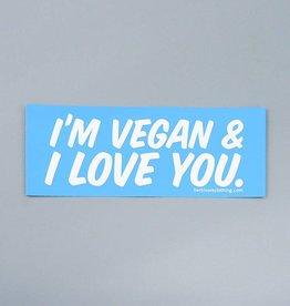 I'm Vegan & I Love You Bumper Sticker