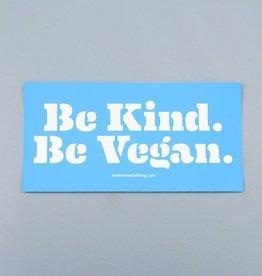 Be Kind. Be Vegan. Bumper Sticker
