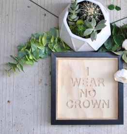 co/create Small Sign - Wear No Crown