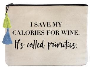 Fallon and Royce I Save my Calories for Wine. It's Called Priorities Pouch