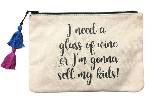 Fallon and Royce I Need a Glass of Wine or I'm Gonna Sell My Kids! Pouch