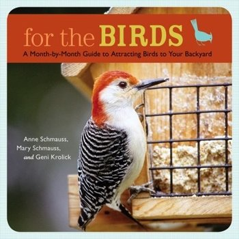 - FOR THE BIRDS: A MONTH BY MONTH GUIDE TO ATTRACTING BIRDS TO YOUR BACKYARD