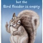 - HEY, EXCUSE ME… BUT THE BIRD FEEDER IS EMPTY GARDEN FLAG